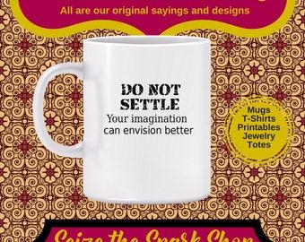 Do Not Settle: Your imagination can envision better Mug - Motivational slogan, ambition, achieve success, succeed, dream big, goal setting