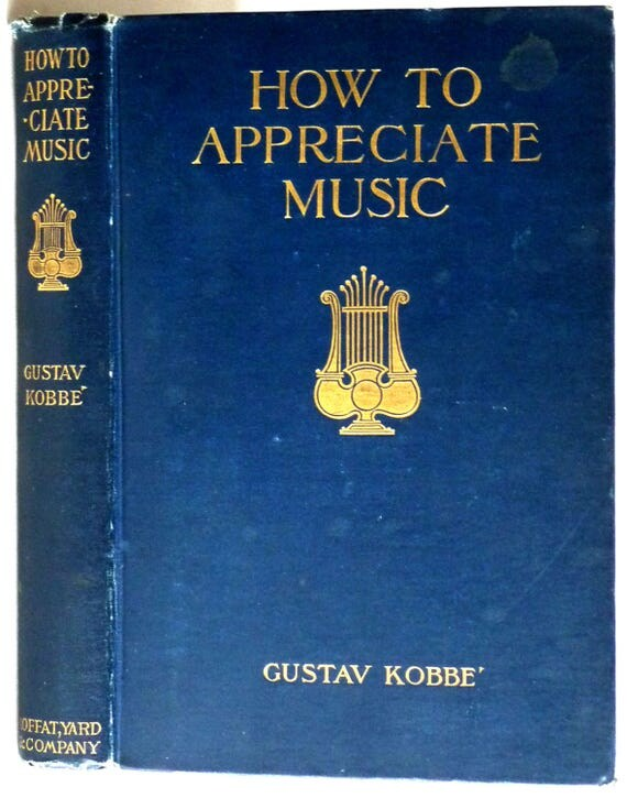 How to Appreciate Music 1906 by Gustave Kobbe - Hardcover HC - Moffat, Yard & Company - Antique