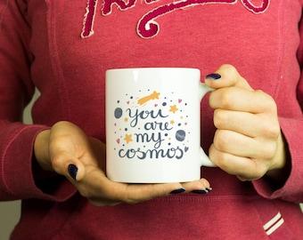 You are my cosmos Mug, Coffee Mug Funny Inspirational Love Quote Coffee Cup D395