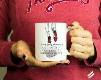 I like my money right where I can see it; Hanging in my closet Mug, Coffee Mug Funny Inspirational Love Quote Coffee Cup D452