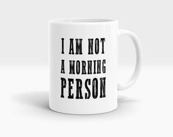 I am not a morning person Mug, Coffee Mug Rude Funny Inspirational Love Quote Coffee Cup D683