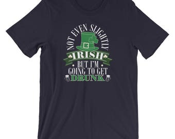 St. Patrick Day Shirts - Not Eve Slightly Irish But I'm Going To Get Drunk Tonight St. Patrick's Day T-Shirt