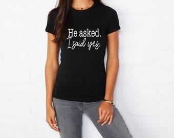 He Asked. I said yes. Shirt Tshirt - Getting Married Shirt - Wedding Tee Hubby Wifey Shirt Wifey Shirts Bride Shirt Wife Tshirt V neck Tank