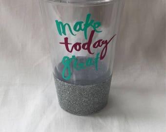 Glitter Make Today Great Tumbler