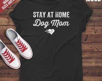Stay At Home Dog Mom T-Shirt - Perfect Tee-Shirt for funny dog mom, dog owner, dog lover, funny mom.