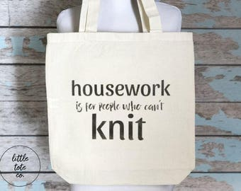 Housework Is for People Who Can't Knit Tote Bag, Yarn Bag, Knitting Gift, Knitters Gift, Knitting Lovers Gift, Reusable Shopping Bag
