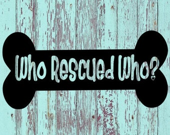 Who Rescued Who? Decal/Rescue/Rescue Pets/Pets/Animals/Adopt Don't Shop