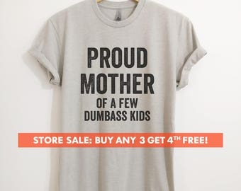 Proud Mother Of A Few Dumbass Kids T-shirt,  Ladies Unisex Crewneck, Funny Mom T-shirt, Funny Gift For Mom, Proud Mother Shirt