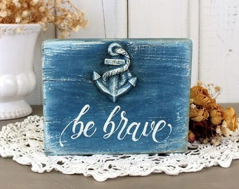 Be brave sign Blue kids room signs Anchor decor Small wooden block Nursery wall art Nautical baby shower decor Beach party sign Motivational