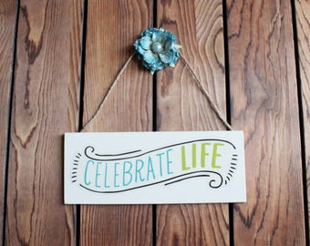 Celebrate Life,Inspirational Quote,Wood Sign,Birthday Gift Her,Gift For Women,Wood Wall Art,Wood Wall Hanging,Wall Art Quotes,Quotes On Wood
