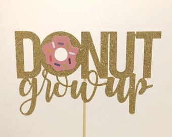 Donut Grow Up Cake Topper Donut Cake Topper Donut Birthday Donut Toppers Donut Party smash cake Donut Theme Donut Decor Donut Party Decor