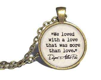 Edgar Allen Poe, 'We loved with a love that was more than love', Gothic Literature, Edgar Allen Poe Necklace, Poe Quote Pendant