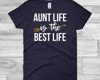 Aunt Life is The Best Life Shirt For Women, Aunt Life Best Life T-Shirt, Aunt Tee Shirt, Aunt Life Shirt for Aunt, Shirt for Auntie