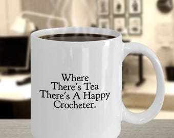 """Funny Gift for Crocheter - Tea Drinker and Lover - """"Where There's Tea There's a Happy Crocheter"""" 11 oz, White, Ceramic Coffee Mug/ Tea Cup"""