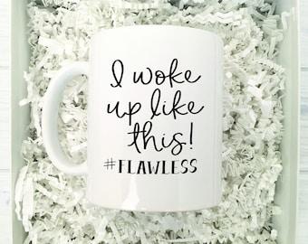 I Woke Up Like This Flawless Mug, I Woke Up Like This Mug, Flawless Funny Coffee Mug, Funny Mug For Friend
