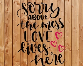 Vinyl Decal , Wall Decal , Sorry about the mess Love lives here, Wall quote, wall saying, Vinyl quote, box frame quote