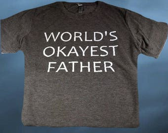 World's Okayest Father....T-Shirt, Cool Dad Shirt, Gift For Dad, Father's Day Gift
