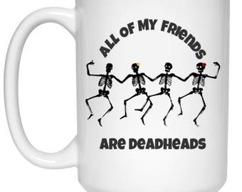 All Of My Friends Are Deadheads - Dancing Skeletons Coffee Mug 15 oz