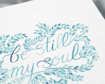 Be Still My Soul Watercolor Print