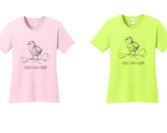 oops i did it again  baby chick ladies t-shirt