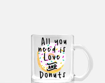 All you need it love and Donuts - Clear 11oz Mug ****FREE SHIPPING****