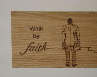 "Wood burning ""Walk by faith"""