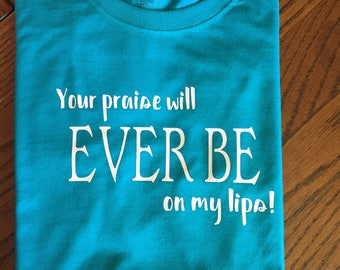 """Spiritual quote """"Your praise will ever be on my lips"""""""