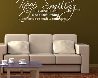 Keep Smiling Because Life's A BEAUTIFUL THING and there's so Much to Smile About Wall Quote- Vinyl Wall Decal- Vinyl Wall Quote