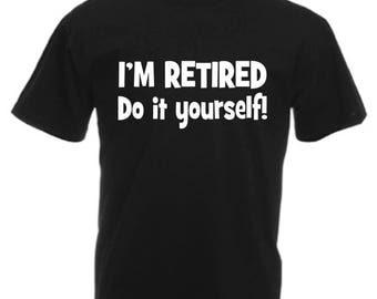I'm Retired Funny T Shirt Novelty Slogan Birthday Xmas Gift Slogan Tee Daddy Grandad Father Pops FREE UK POSTAGE