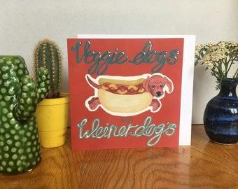 Veggie dogs not Weiner dogs Card