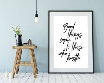 Good Things Come To Those Who Hustle Printable Poster, Printable Sign, Quote Wall Art, Home Decor, Inspiration Poster, Quote, Motivational