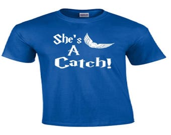 T-Shirt She's a Catch Relationship Harry Potter Funny Custom Shirt & Ink Color