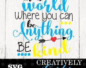 In a world where you can be anything be kind SVG // Be kind SVG