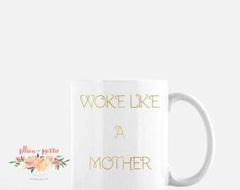 "Gold Foil ""Woke Like A Mother"" Mug 11oz."
