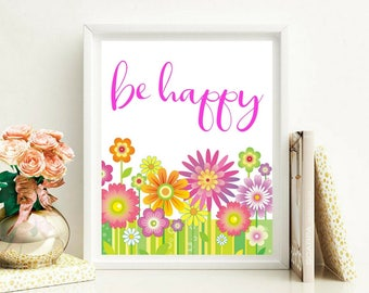 Printable art, Be Happy , Wall Art, Pretty Colorful Floral Print, Office Home Dorm Decor, Calligraphy