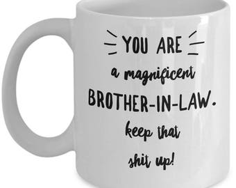 Funny Brother In Law Mug - Brother-in-law Birthday Valentine Appreciation - Keep That Shit Up - Coffee Tea Cup 11oz 15oz