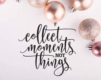 Collect Moments not Things, Handwritten decal, Inspirational Quote, Laptop decal, vinyl sign, Chalkboard Sticker, Glass Block Decal, New