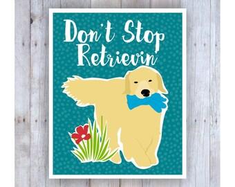 Golden Retriever Art, Golden Retriever Poster, Golden Retriever Decor, Dog Art, Dog Print, Inspirational Art, Don't Stop Retrievin'