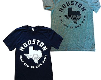 Houston - Hell or High Water Shirt UNISEX Gray or Black - 100% Profit Donated