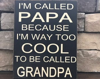 I'm called  Papa because I'm way to cool to be called Grandpa-father's day sign
