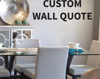 Custom Wall Quote Decal, Custom Quote Decal, Create Your Own Wall Quote,  Wall Part 87