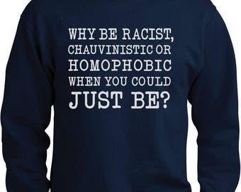Why be Racist When You Could Just be Quiet Shirt Tumblr Outfit Pride Long Sleeve T-Shirt