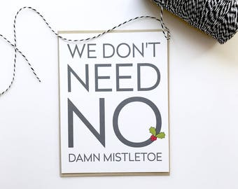We don't need no damn mistletoe. Holiday card for lover. Christmas card for girlfriend. Christmas card for boyfriend. Funny mistletoe card.