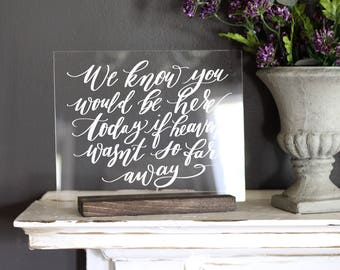 In Loving Memory Sign, Acrylic Wedding Sign, We Know You Would Be Here Today, if Heaven Wasn't So Far Away, Rustic Modern Weddings, 8x10