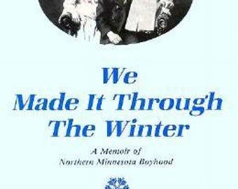 We Made It Through the Winter, A Memoir of a Minnesota Boyhood by Walter O'Meara