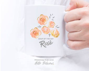 Rosé Mug Soup of the Day Rosé Mug Girlfriend Mug Mug for Wife Mug Quote Love Mug Wine Lover Mug Gift for Her Cute Mug Coffee Mug Tea Mug 14.