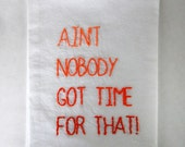 Made to Order:  Ain't Nobody Got Time For That Flour Sack Towel - Sweet Brown - Embroidered Kitchen Towel - Lord Jesus it's a Fire