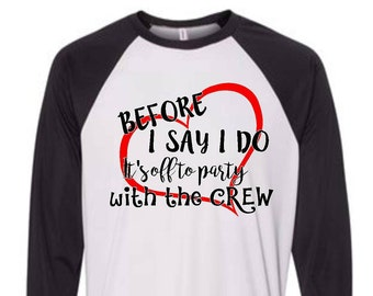 Before I Say I Do Off To Party With The Crew Wedding Bride Bridal Party Adult Women's Baseball Raglan Shirt