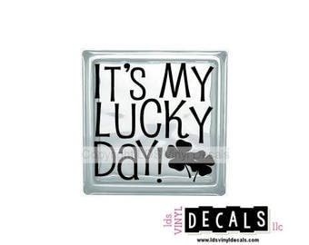 IT'S My LUCKY DAY! - St. Patrick's Day Vinyl Lettering for Glass Blocks - Irish Craft Decals