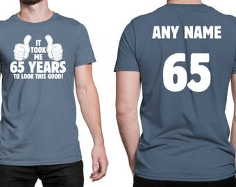 It Took Me 65 YEARS to Look This Good! Shirt 65th Birthday 65 Years Old Turning 65 Birthday Gift **Custom Name and Number** BD-490